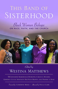 This Band of Sisterhood: Black Women Bishops on Race, Faith, and the Church