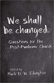 We Shall Be Changed: Questions for the Post-Pandemic Church