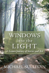 Windows into the Light: A Lenten Journey of Stories and Art