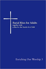 Burial Rites for Adults Together with a Rite for the Burial of a Child: Enriching Our Worship 3