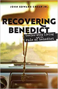 Recovering Benedict: Twelve-Step Living and the Rule of Benedict