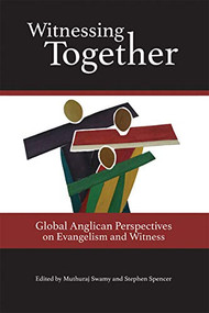Witnessing Together: Global Anglican Perspectives on Evangelism and Witness