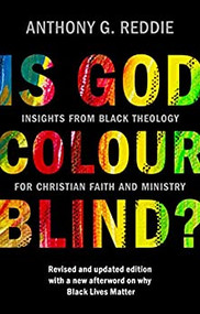 Is God Colour-Blind?: Insights from Black Theology for Christian Faith and Ministry. Revised and updated edition with a new afterword on why Black Lives Matter