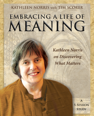 Embracing a Life of Meaning: Kathleen Norris on Discovering What Matters (WORKBOOK)