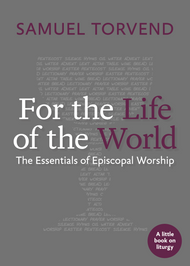 For the Life of the World: The Essentials of Episcopal Worship