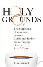 Holy Grounds: The Surprising Connection between Coffee and Faith