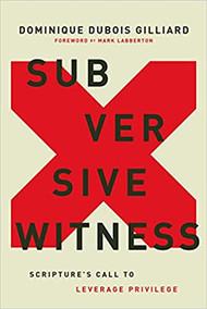 Subversive Witness: Scripture's Call to Leverage Privilege