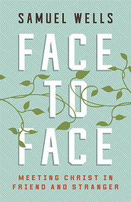 Face to Face: Meeting Christ in Friend and Stranger