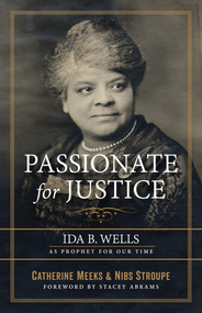 Passionate for Justice: Ida B. Wells As Prophet For Our Time