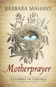 MotherPrayer: Lessons in Loving