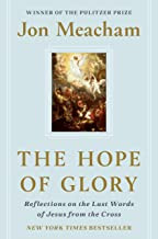 The Hope of Glory: Reflections of the Last Words of Jesus from the Cross