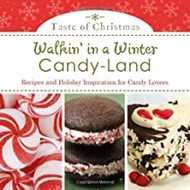 Walkin' in a Winter Candy-land: Recipes and Holiday Inspiration for Candy Lovers (Taste of Christmas)