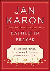 Bathed in Prayer: Father Tim's Prayers, Sermons, and Reflections from the Mitford Serie