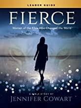 Fierce - Women's Bible Study Leader Guide: Women of the Bible Who Changed the World