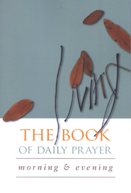 The Living Book of Daily Prayer: Morning and Evening