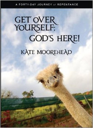 Get Over Yourself, God's Here: A Forty Day Journey of Repentance