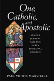 One, Catholic, and Apostolic: Samuel Seabury and the Early Episcopal Church (Hardcover)