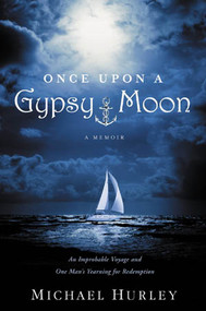 Once Upon a Gypsy Moon: An Improbable Voyage and One Man's Yearning for Redemption