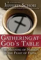 Gathering at God's Table: The Meaning of Mission in the Feast of Faith by The Most Rev. Katharine Jefferts Schori