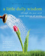 A Little Daily Wisdom: Through the Year With Saint Teresa of Avila