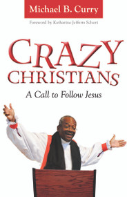 Crazy Christians: A Call to Follow Jesus by Bishop Michael Curry