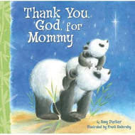 Thank You God, for Mommy by Amy Parker