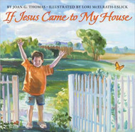 If Jesus Came to My House by Joan G. Thomas