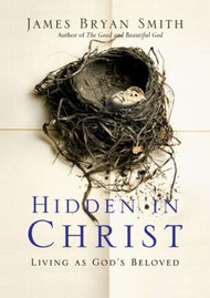 Hidden in Christ by James Bryan Smith
