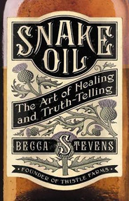 Snake Oil: The Art of Healing and Truth-Telling by Becca Stevens