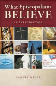 What Episcopalians Believe by Samuel Wells