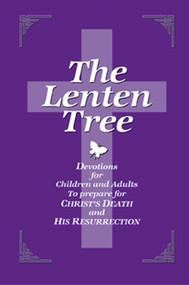 The Lenten Tree: Devotions for Children and Adults to Prepare for Christ's Death and His Resurrection by Dean Lambert Smith