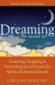 Deaming: The Sacred Art - Incubating, Navigating and Interpreting Sacred Dreams for Spiritual and Personal Growth