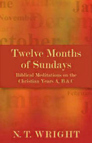 Twelve Months of Sundays: Biblical Meditations on the Christian Years A, B & C