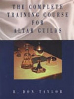The Complete Training Course for Altar Guilds