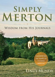 Simply Merton: Wisdom from his Journals (Celebrating 100 Years of Thomas Merton) by Linus Mundy