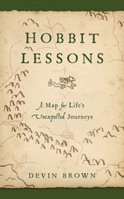Hobbit Lessons: A Map for Life's Unexpected Journeys by Devin Brown