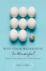 Why Your Weirdness is Wonderful: Embrace Your Quirks & Live Your Strengths