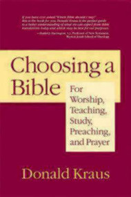 Choosing a Bible (For Worship, Teaching, Study, Preaching, and Prayer) by Donald Kraus