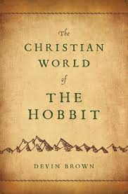 The Christian World of The Hobbit by Devin Brown