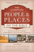 The Complete People & Places of the Bible: A Concise Guide to Every Named Person and Location in Scripture by Pamela L. McQuade
