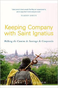 Keeping Company with Saint Ignatius: Walking the Camino de Santiago de Compostela