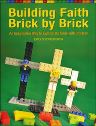 Building Faith Brick by Brick  An Imaginative Way to Explore the Bible with Children
