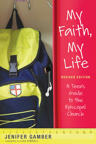 My Faith, My Life: A Teenager's Guide to the Episcopal Church (Revised Edition)