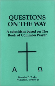 Questions on the Way: A Catechism Based on The Book of Common Prayer