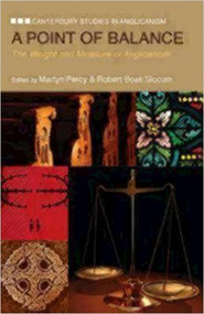 A Point of Balance: The Weight and Measure of Anglicanism (Canterbury Studies in Anglicanism)