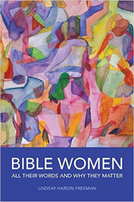 Bible Women - All Their Words and Why They Matter