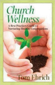 Church Wellness A Best Practices Guide to Nurturing Healthy Congregations