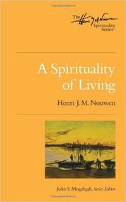 A Spirituality of Living  (Henri Nouwen Spirituality)