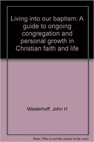 Living into our baptism : a guide to ongoing congregation and personal growth in Christian faith and life