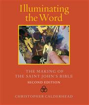 Illuminating the Word: The Making of The Saint John's Bible  - Second Edition